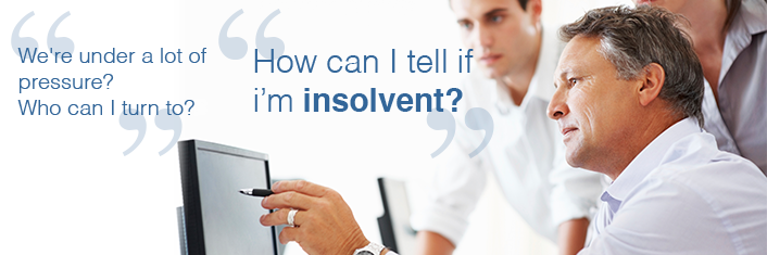 We're under a lot of pressure? Who can I turn to? How cab I tell if i'm insolvent?